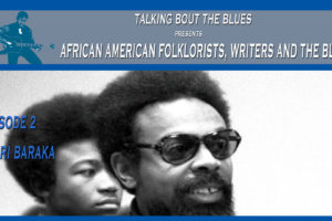 Amiri Barak – Episode 2 African American Folklorists, Writers and The Blues