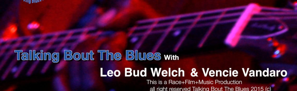 "Leo Bud Welch and Vencie Varnado Ep 1 ""Talking Bout The Blues with"""