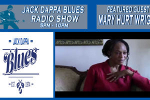Jack Dappa Blues Interview W/ Mary Hurt Wright